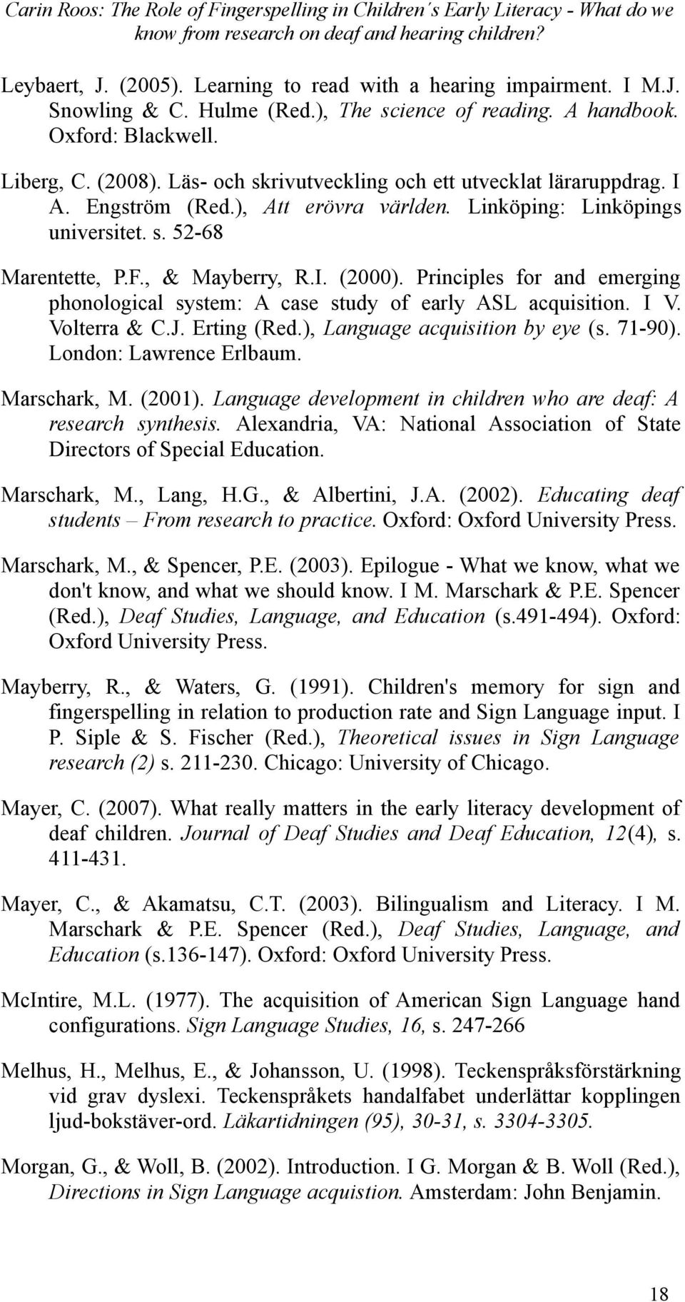 """phonological awareness essay Stanovich (1993-94) defines """"phonological awareness"""" as the ability to deal explicitly and segmentally with sound units smaller than the syllable in terms of importance, he found that phonological awareness is the best predictor of the ease of early reading acquisition."""