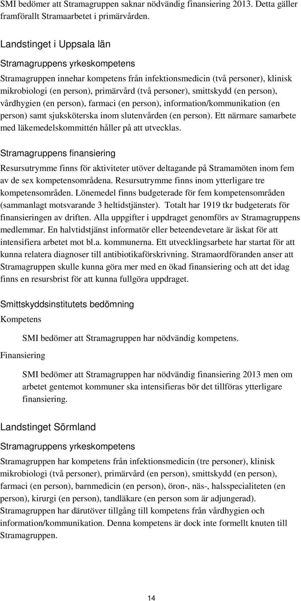 (en person), vårdhygien (en person), farmaci (en person), information/kommunikation (en person) samt sjuksköterska inom slutenvården (en person).