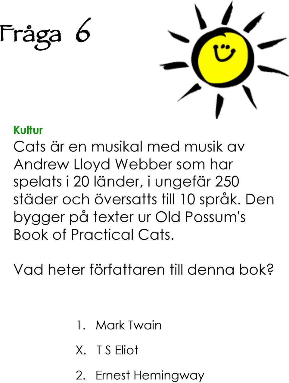 Den bygger på texter ur Old Possum's Book of Practical Cats.