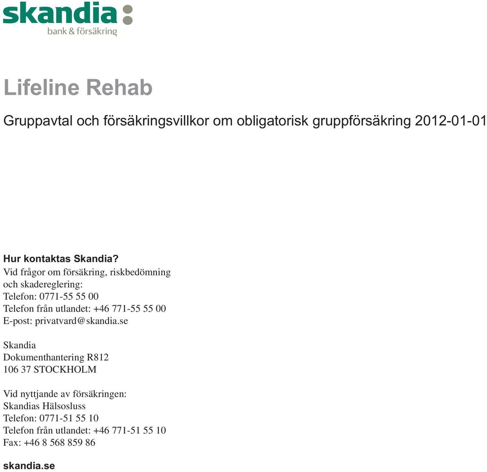 771-55 55 00 E-post: privatvard@skandia.