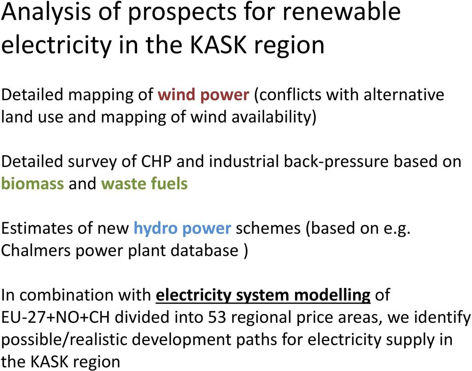 of new hydro power schemes (based on e.g.