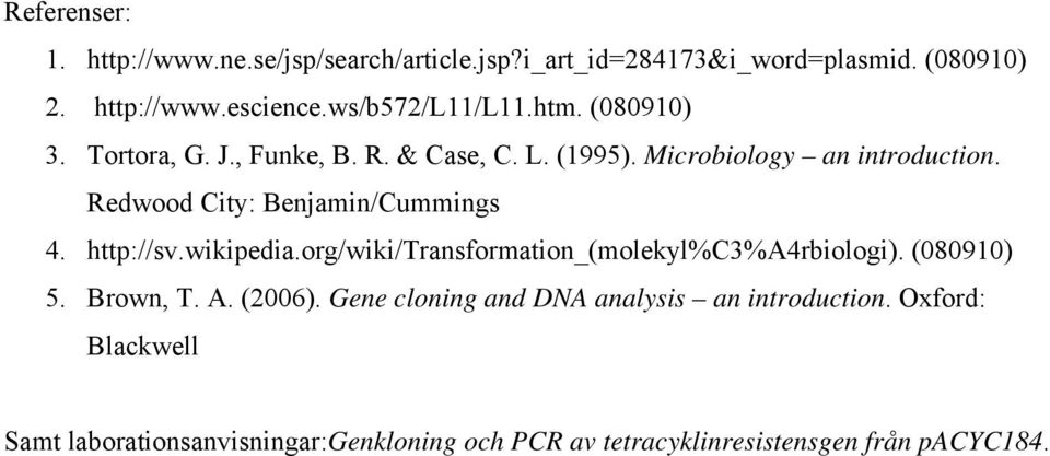 Redwood City: Benjamin/Cummings 4. http://sv.wikipedia.org/wiki/transformation_(molekyl%c3%a4rbiologi). (080910) 5. Brown, T. A.