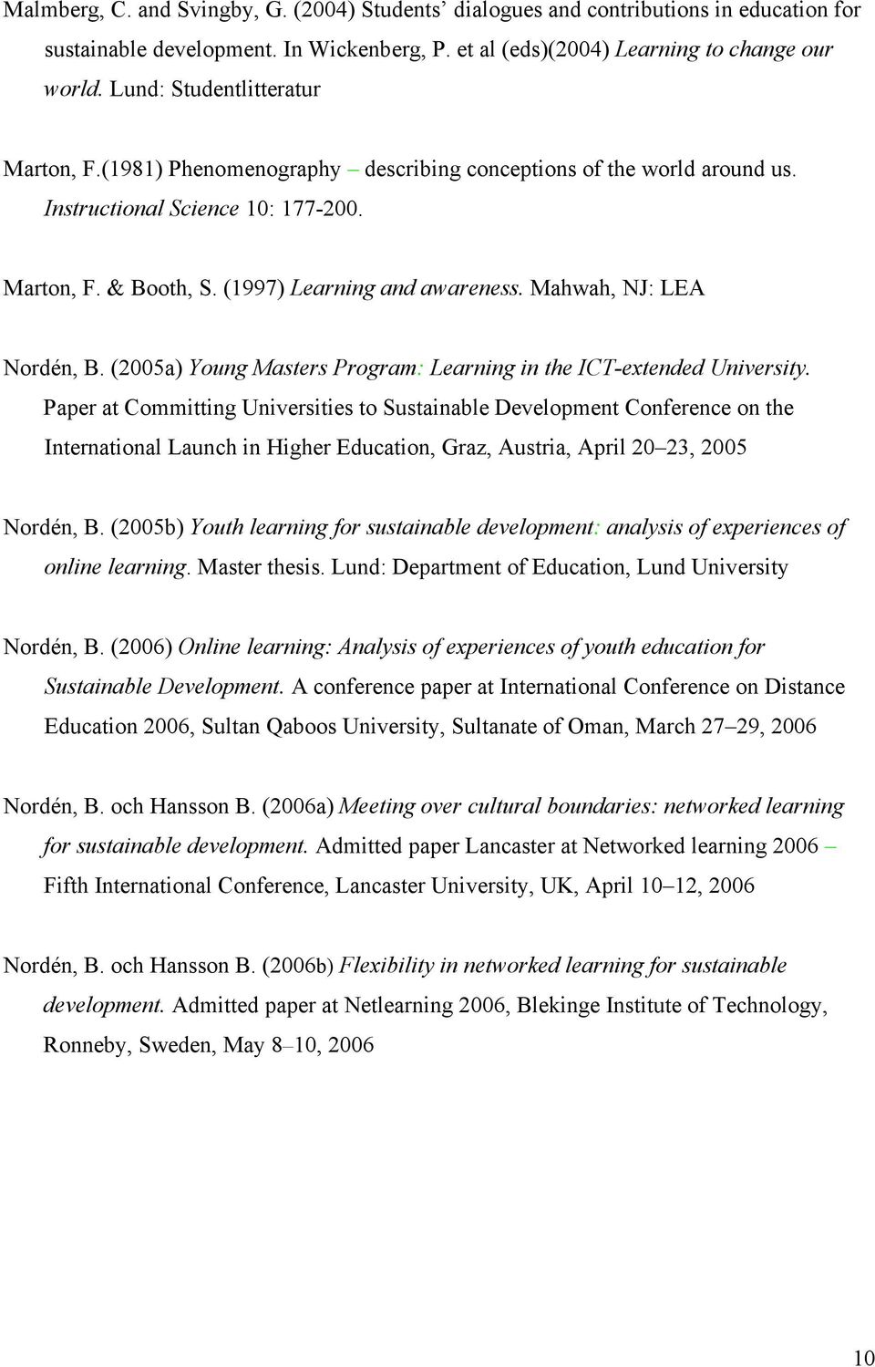 Mahwah, NJ: LEA Nordén, B. (2005a) Young Masters Program: Learning in the ICT-extended University.