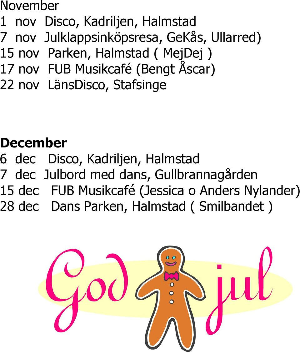 Stafsinge December 6 dec Disco, Kadriljen, Halmstad 7 dec Julbord med dans,