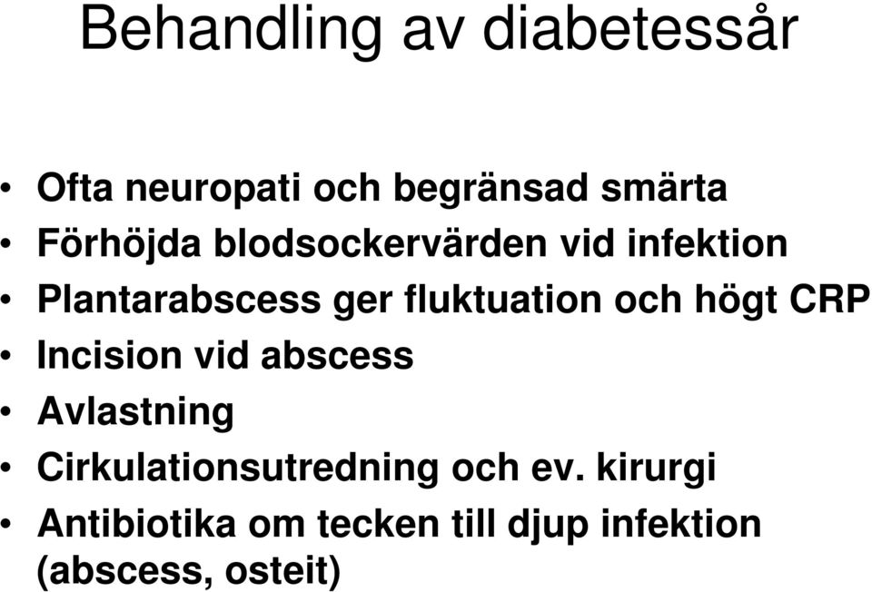 fluktuation och högt CRP Incision vid abscess Avlastning