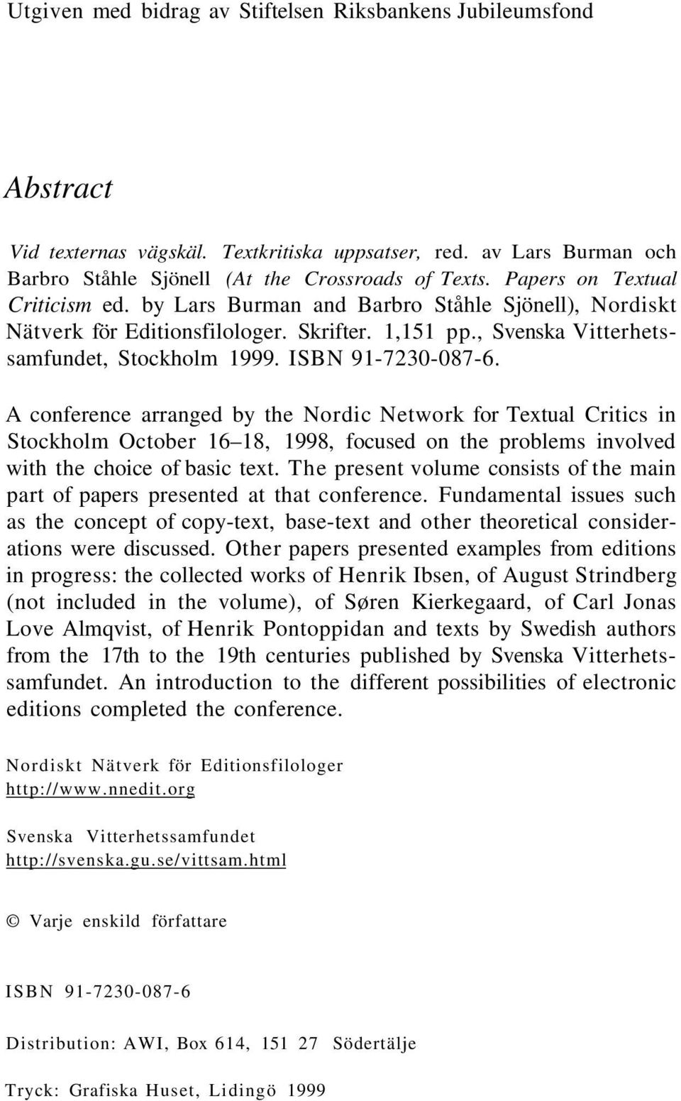 A conference arranged by the Nordic Network for Textual Critics in Stockholm October 16 18, 1998, focused on the problems involved with the choice of basic text.