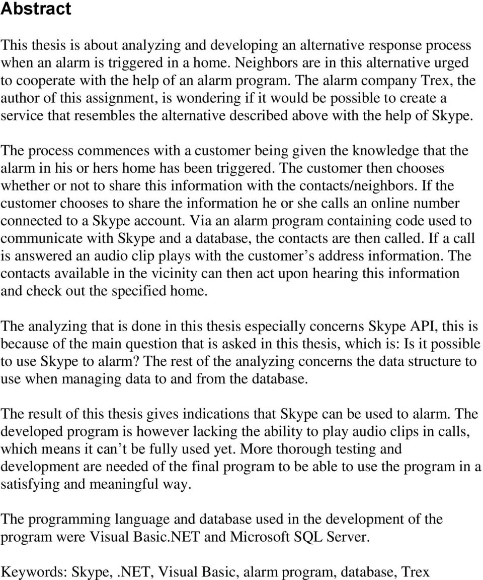 The alarm company Trex, the author of this assignment, is wondering if it would be possible to create a service that resembles the alternative described above with the help of Skype.
