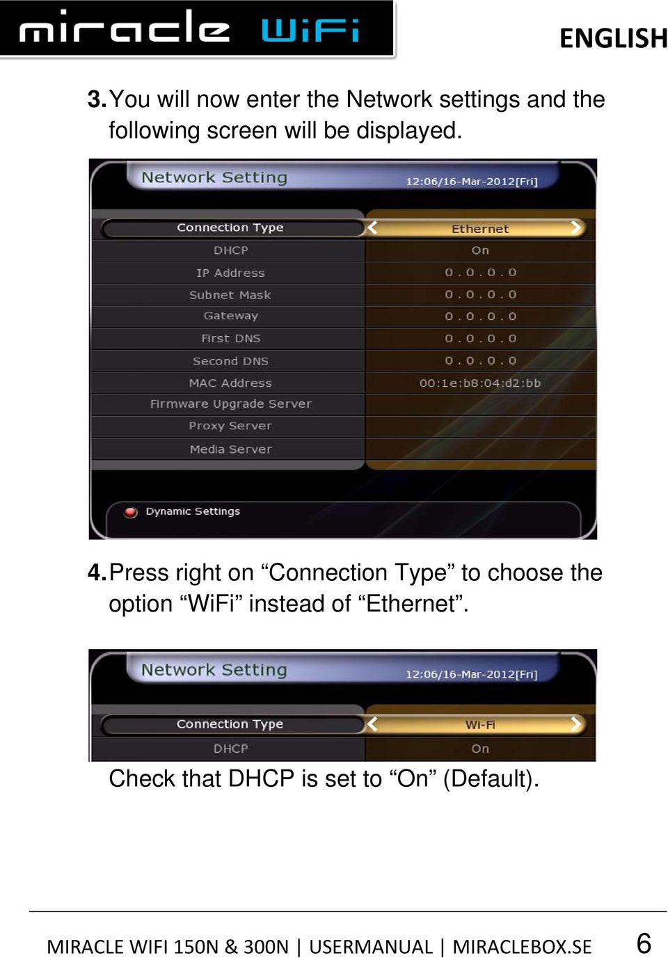 Press right on Connection Type to choose the option WiFi instead