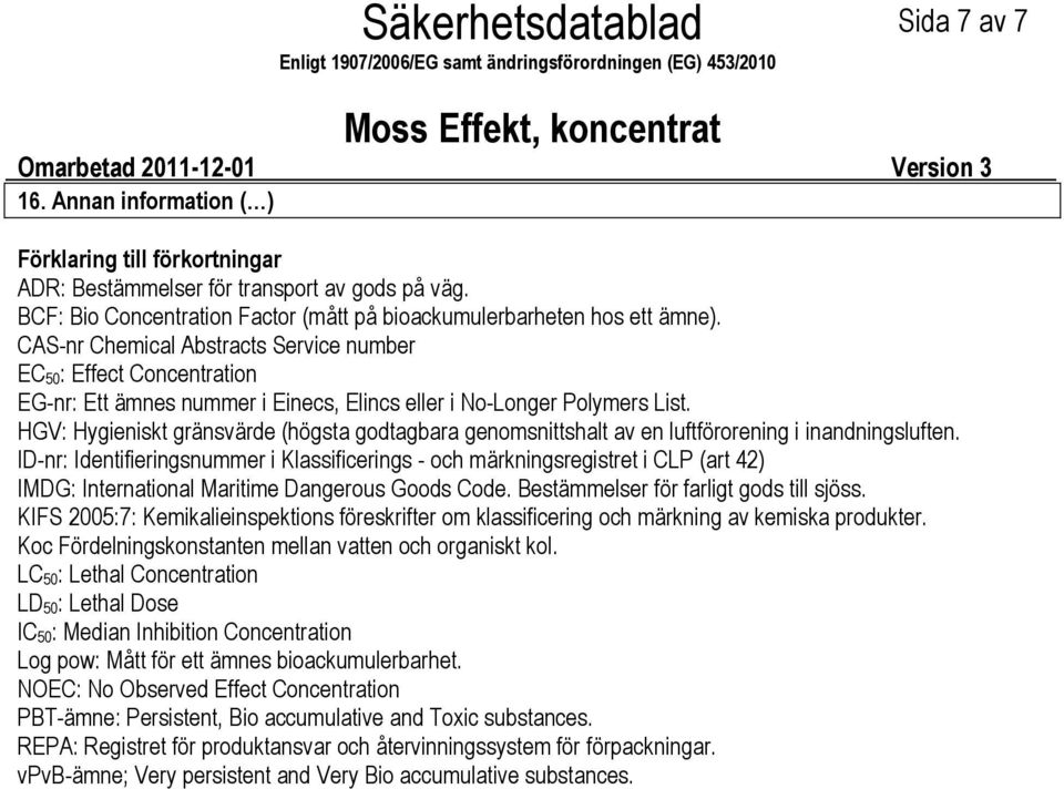 CASnr Chemical Abstracts Service number EC 50: Effect Concentration EGnr: Ett ämnes nummer i Einecs, Elincs eller i NoLonger Polymers List.