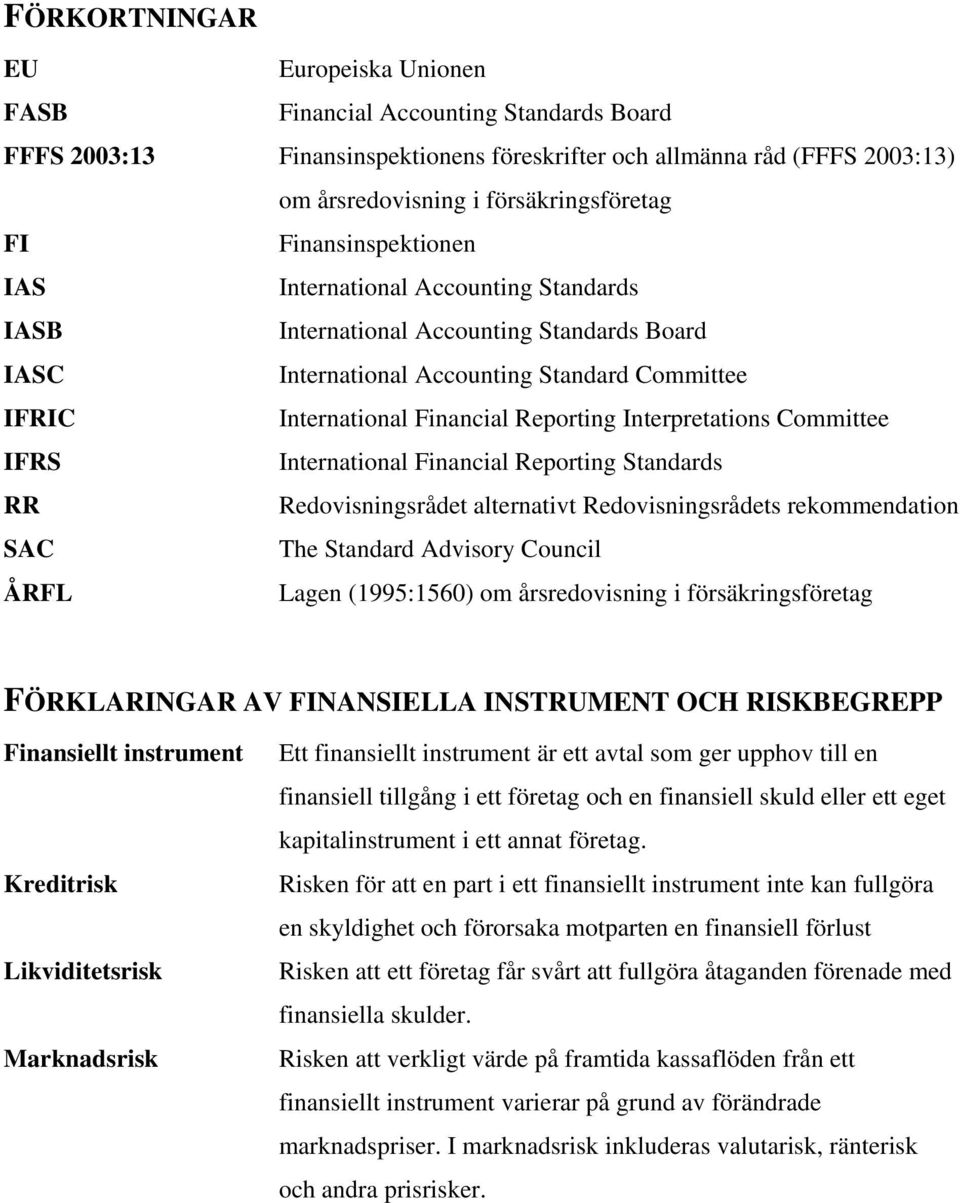 Interpretations Committee IFRS International Financial Reporting Standards RR Redovisningsrådet alternativt Redovisningsrådets rekommendation SAC The Standard Advisory Council ÅRFL Lagen (1995:1560)
