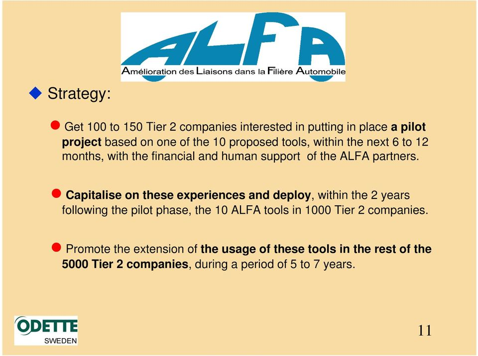Capitalise on these experiences and deploy, within the 2 years following the pilot phase, the 10 ALFA tools in 1000