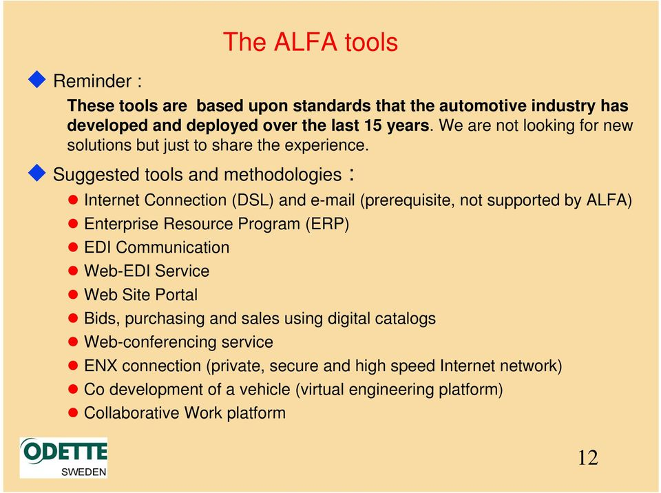 Suggested tools and methodologies : Internet Connection (DSL) and e-mail (prerequisite, not supported by ALFA) Enterprise Resource Program (ERP) EDI