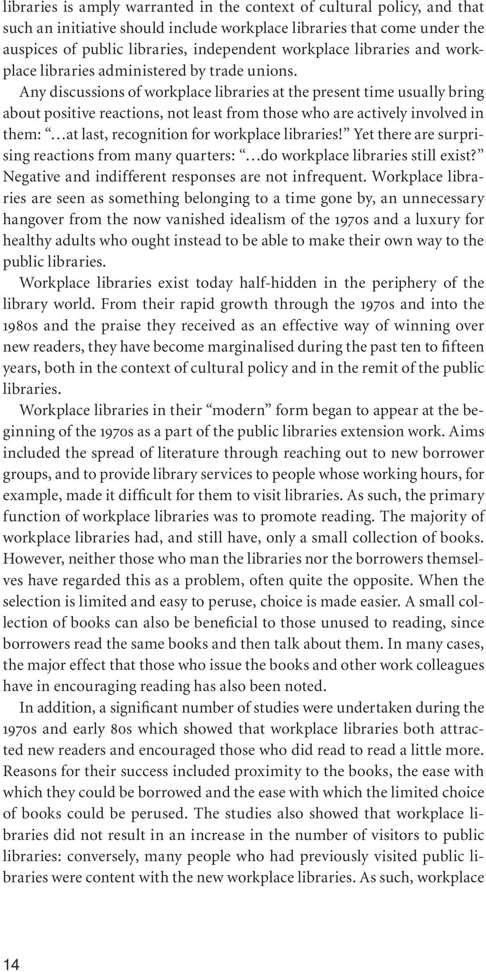 Any discussions of workplace libraries at the present time usually bring about positive reactions, not least from those who are actively involved in them: at last, recognition for workplace libraries!