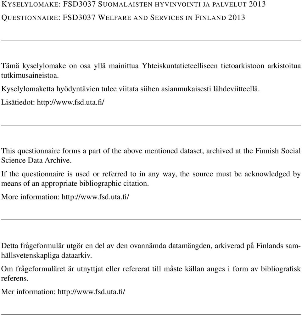 fi/ This questionnaire forms a part of the above mentioned dataset, archived at the Finnish Social Science Data Archive.