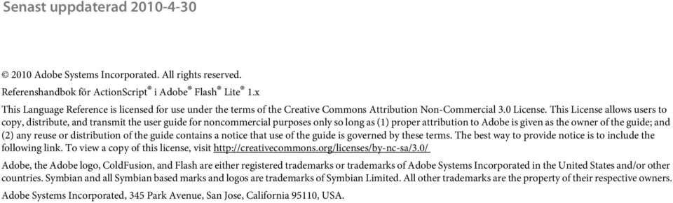 This License allows users to copy, distribute, and transmit the user guide for noncommercial purposes only so long as (1) proper attribution to Adobe is given as the owner of the guide; and (2) any
