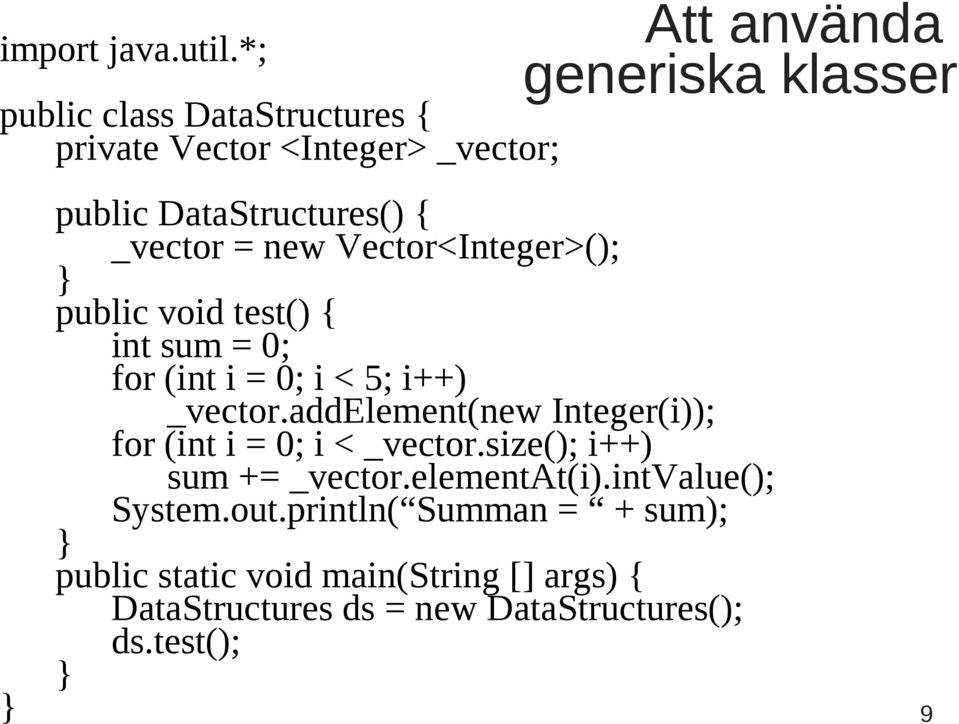{ _vector = new Vector<Integer>(); } public void test() { int sum = 0; for (int i = 0; i < 5; i++) _vector.