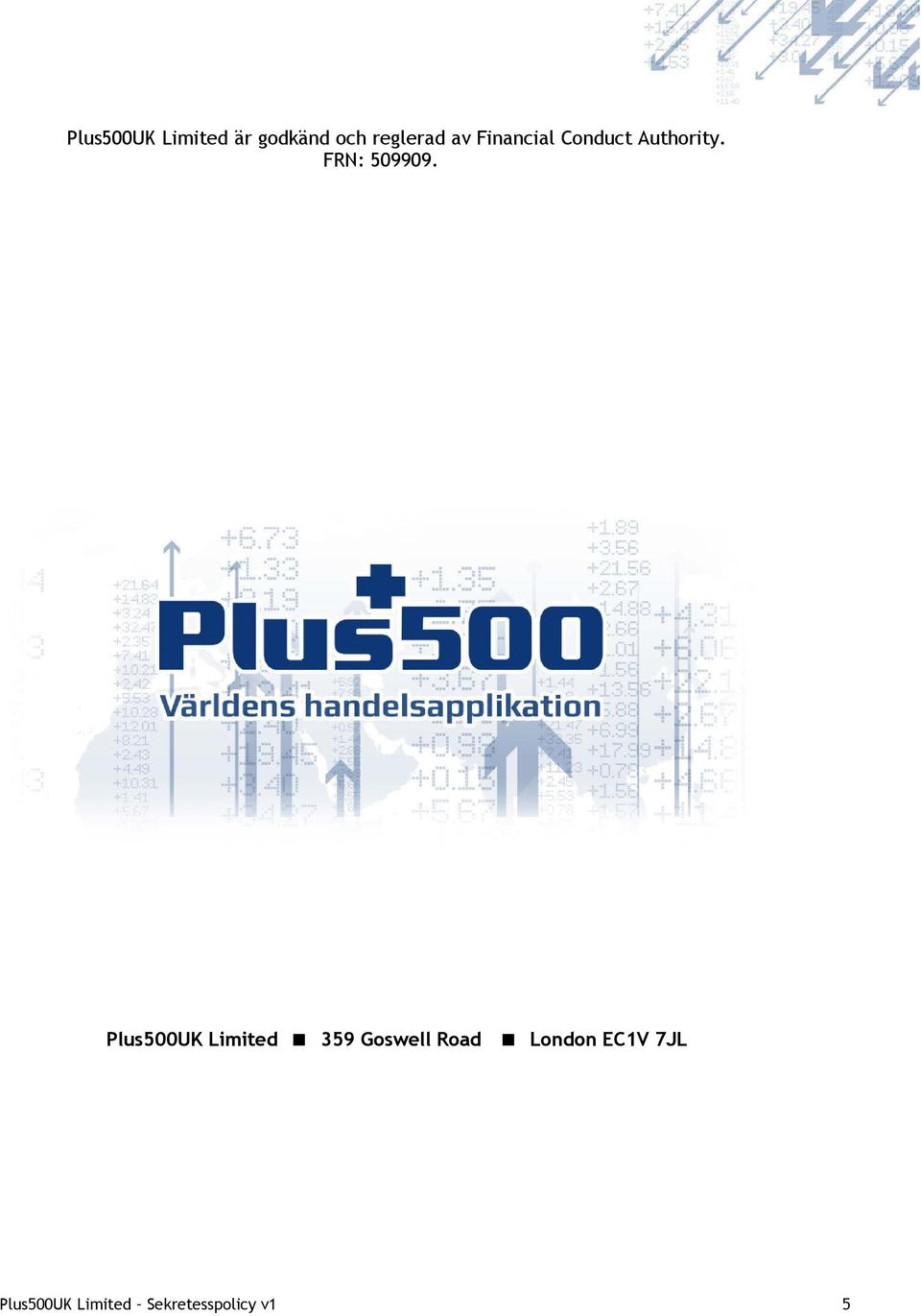 Plus500UK Limited 359 Goswell Road London