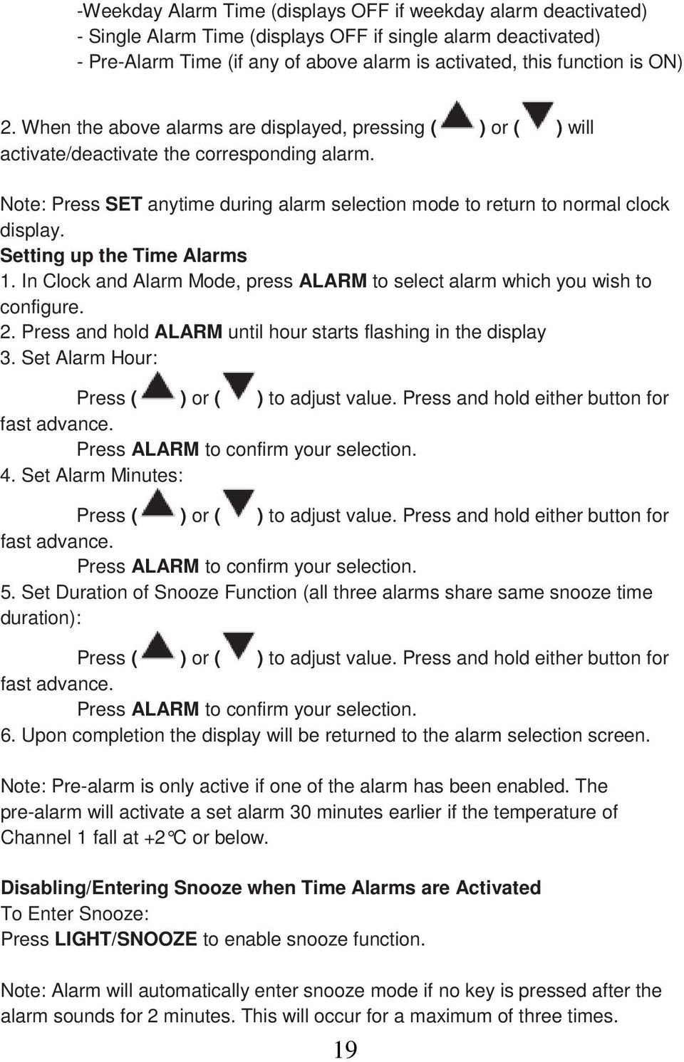Setting up the Time Alarms 1. In Clock and Alarm Mode, press ALARM to select alarm which you wish to configure. 2. Press and hold ALARM until hour starts flashing in the display 3.