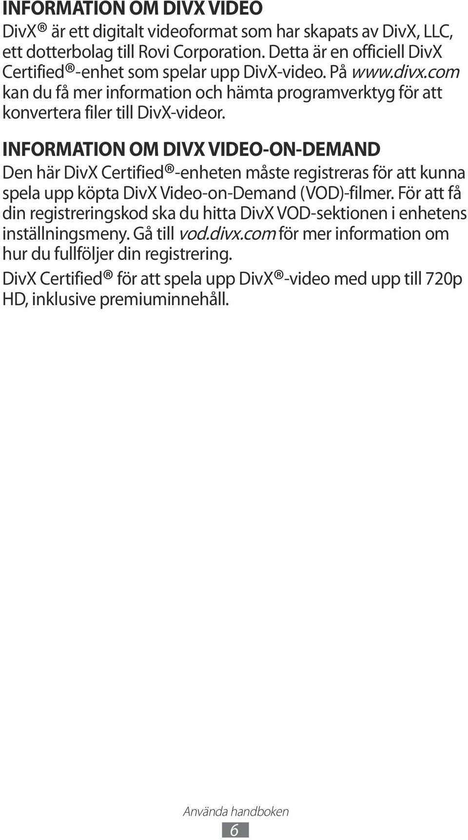 INFORMATION OM DIVX VIDEO-ON-DEMAND Den här DivX Certified -enheten måste registreras för att kunna spela upp köpta DivX Video-on-Demand (VOD)-filmer.