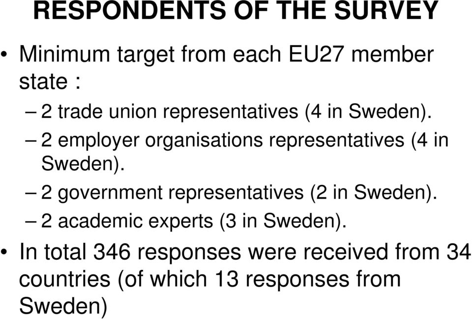 2 employer organisations  2 government representatives (2 in Sweden).