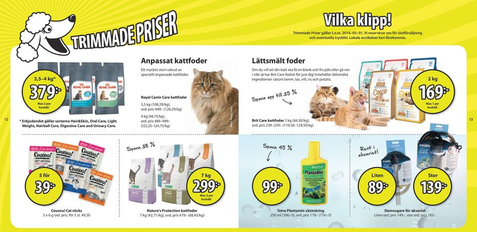 2 kg 12 379 :- Max 2 per * Erbjudandet gäller sorterna Hair&Skin, Oral Care, Light Weight, Hairball Care, Digestive Care and Urinary Care. Royal Canin Care kattfoder 3,5 kg (108,29/kg), ord.