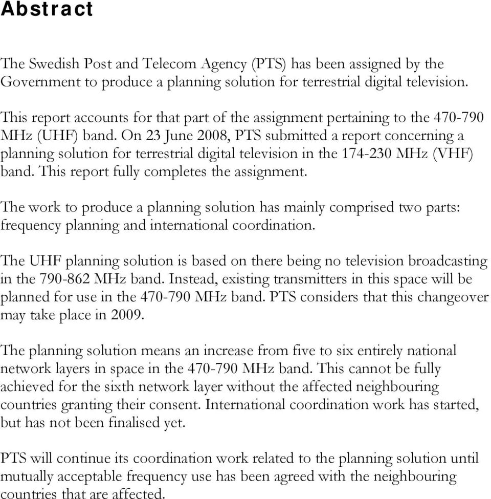 On 23 June 2008, PTS submitted a report concerning a planning solution for terrestrial digital television in the 174-230 MHz (VHF) band. This report fully completes the assignment.