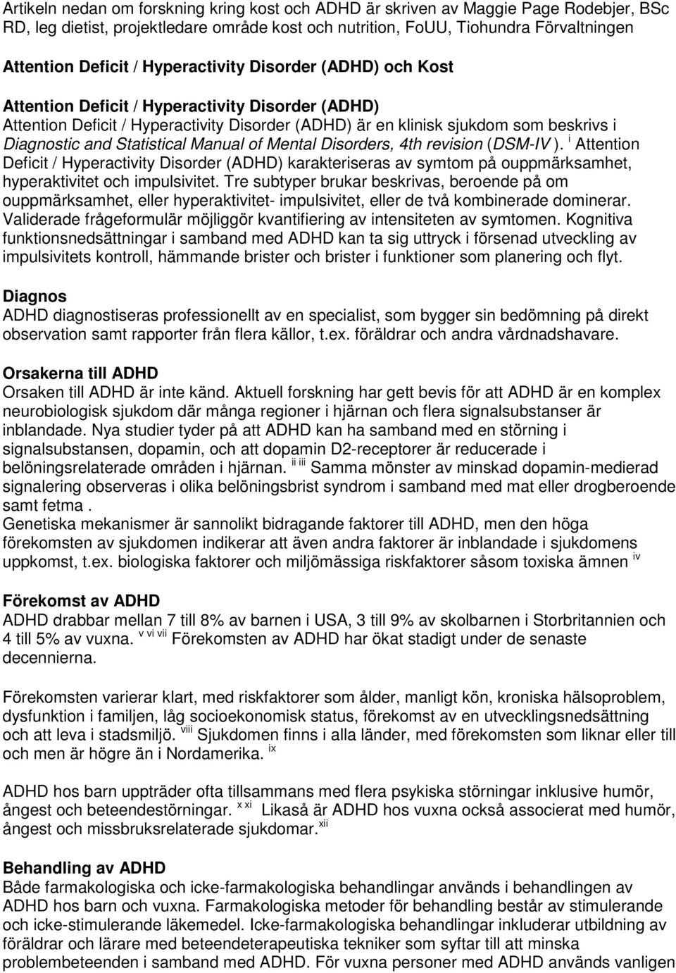Statistical Manual of Mental Disorders, 4th revision (DSM-IV ). i Attention Deficit / Hyperactivity Disorder (ADHD) karakteriseras av symtom på ouppmärksamhet, hyperaktivitet och impulsivitet.