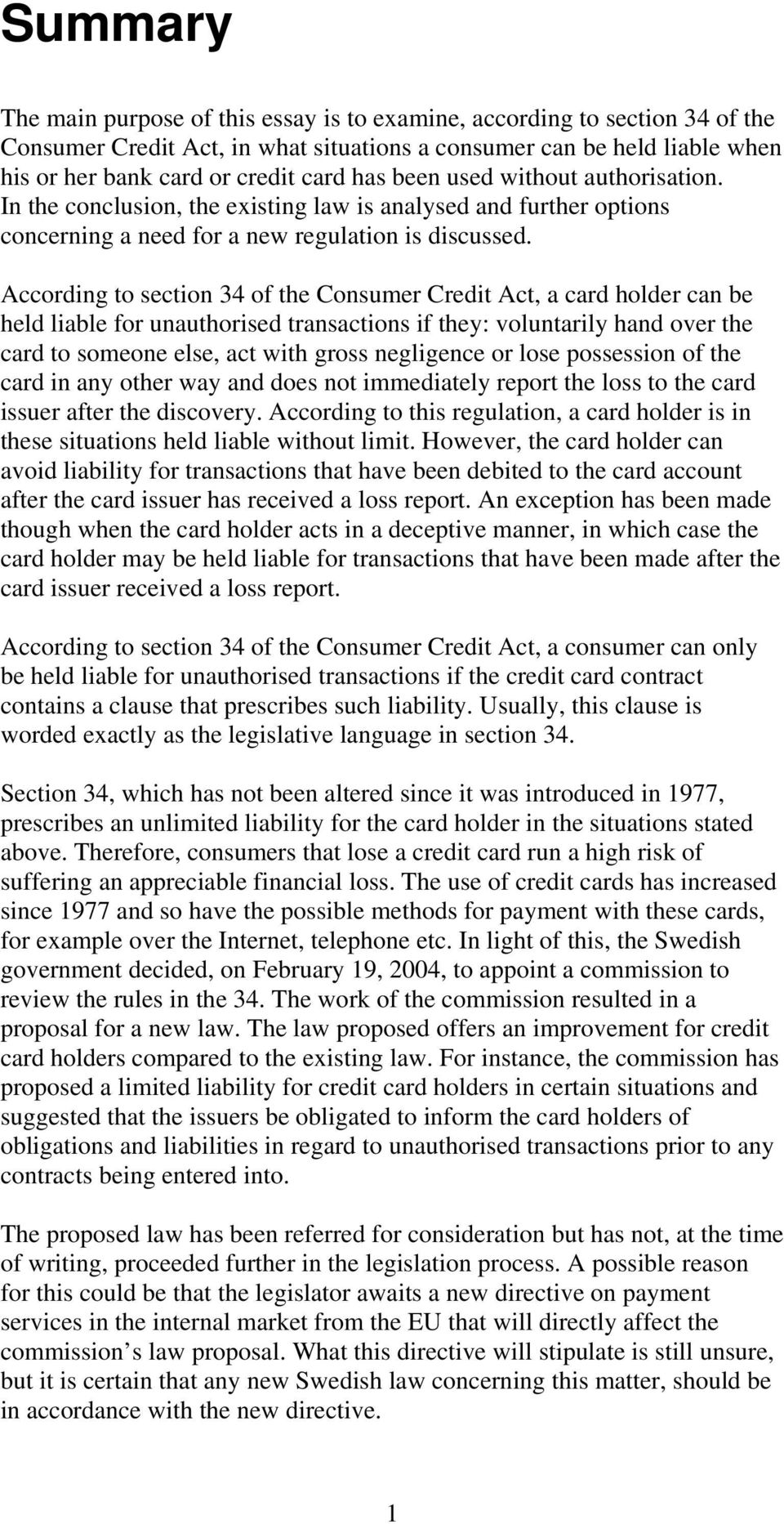 According to section 34 of the Consumer Credit Act, a card holder can be held liable for unauthorised transactions if they: voluntarily hand over the card to someone else, act with gross negligence