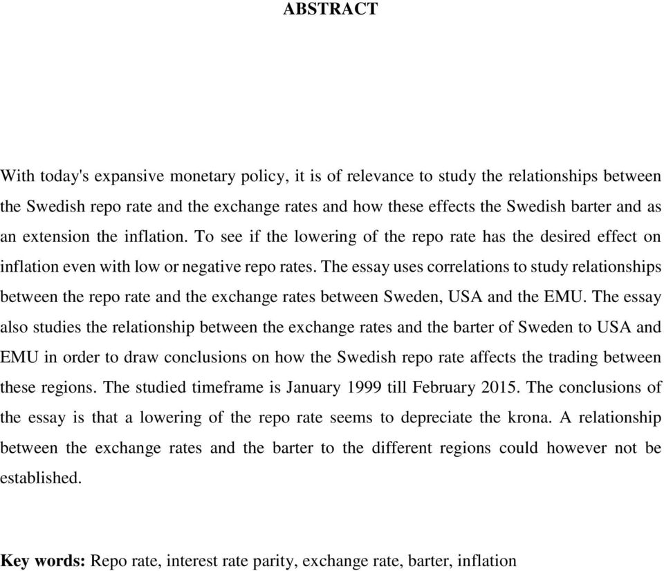 The essay uses correlations to study relationships between the repo rate and the exchange rates between Sweden, USA and the EMU.