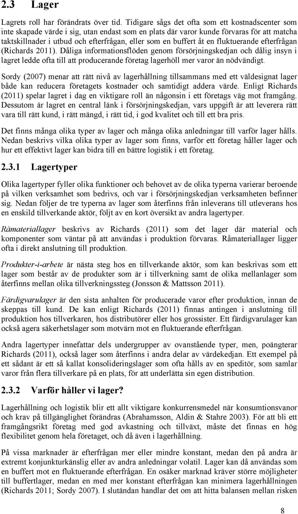 buffert åt en fluktuerande efterfrågan (Richards 2011).