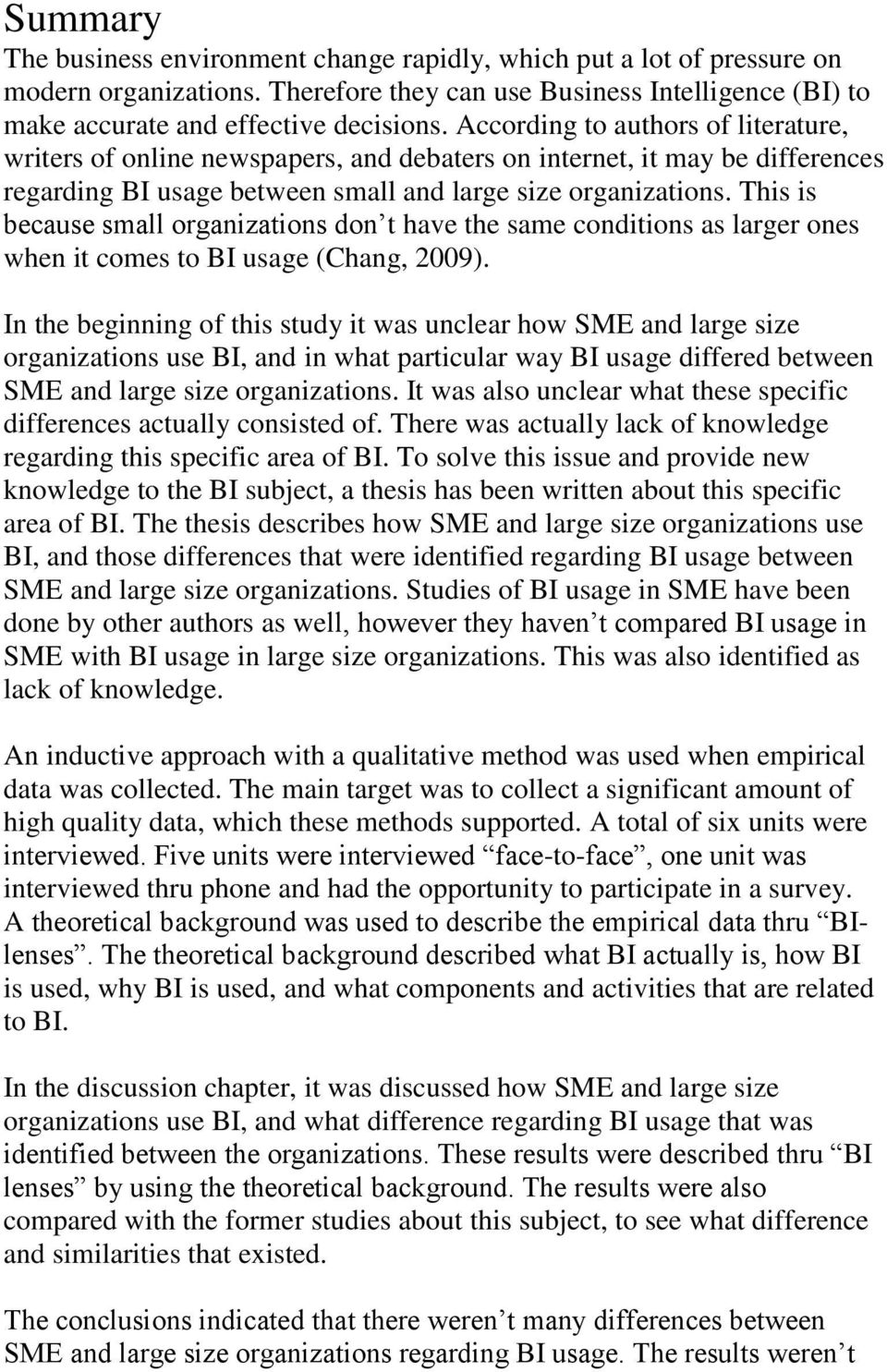 This is because small organizations don t have the same conditions as larger ones when it comes to BI usage (Chang, 2009).