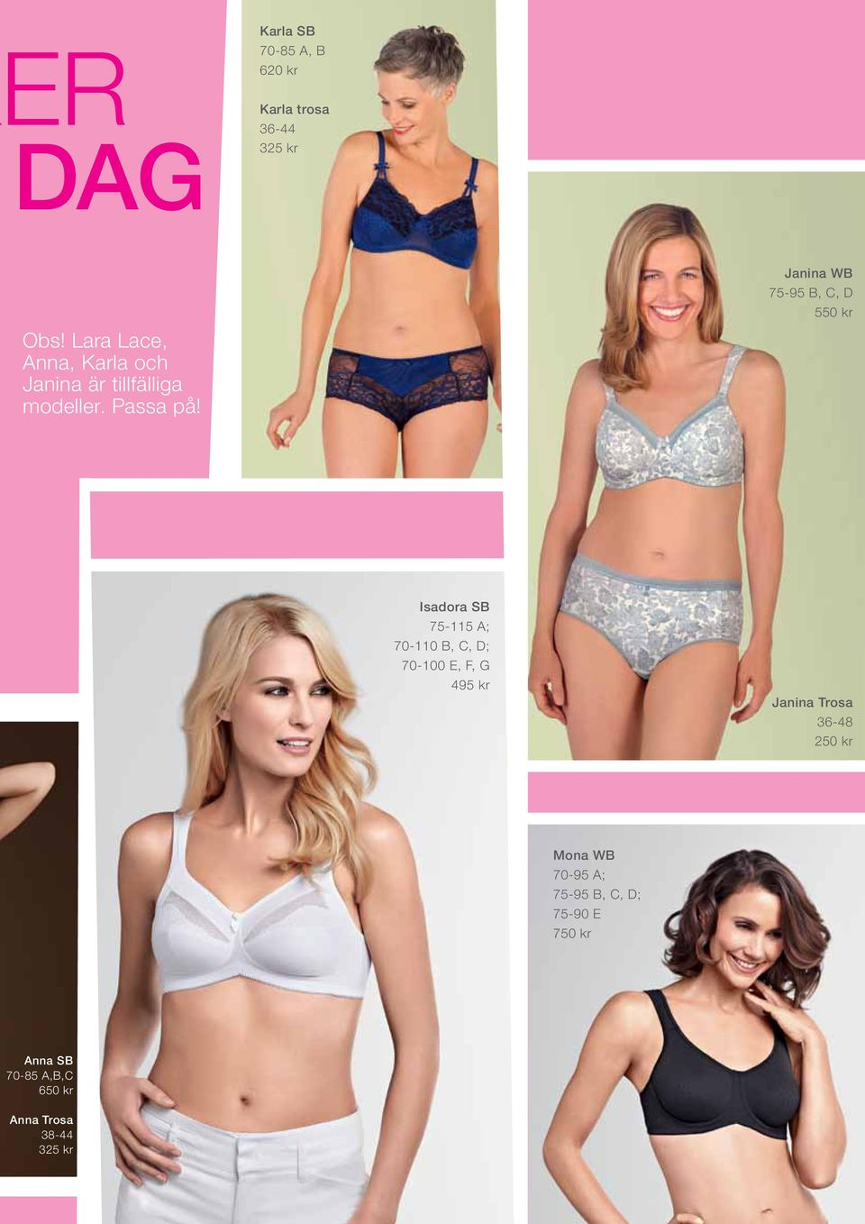 Janina WB 75-95 B, C, D 550 kr Renee, breast cancer survivor Isadora SB 75-115 A; 70-110 B, C, D;