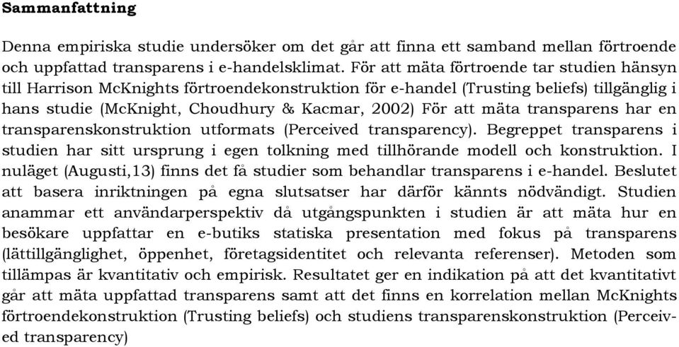 transparens har en transparenskonstruktion utformats (Perceived transparency). Begreppet transparens i studien har sitt ursprung i egen tolkning med tillhörande modell och konstruktion.