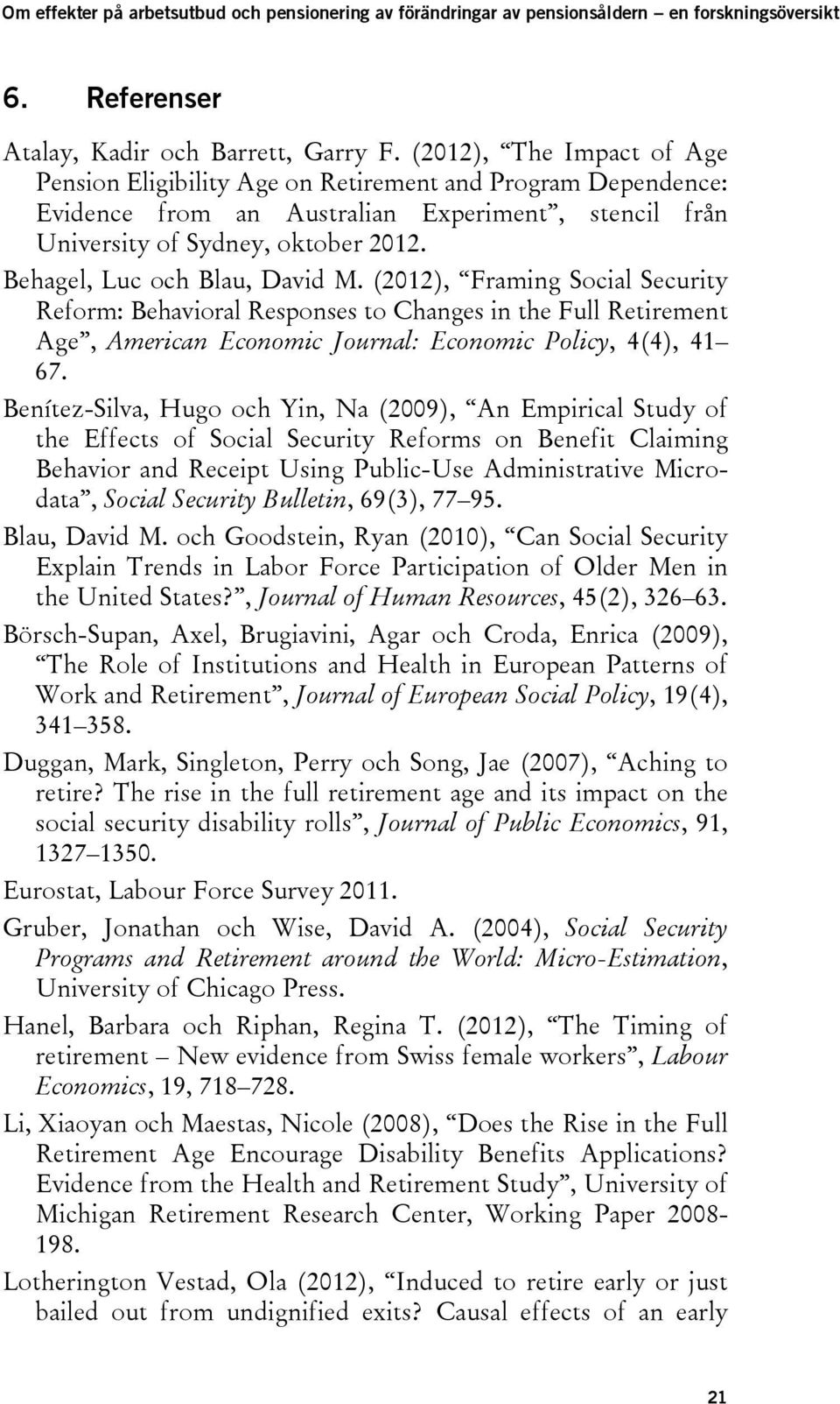 Behagel, Luc och Blau, David M. (2012), Framing Social Security Reform: Behavioral Responses to Changes in the Full Retirement Age, American Economic Journal: Economic Policy, 4(4), 41 67.