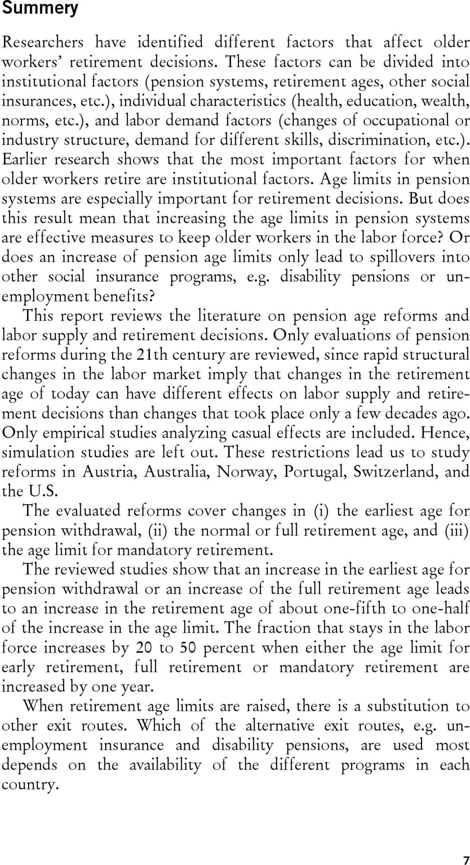 ), and labor demand factors (changes of occupational or industry structure, demand for different skills, discrimination, etc.). Earlier research shows that the most important factors for when older workers retire are institutional factors.
