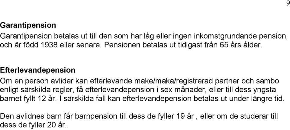 Efterlevandepension Om en person avlider kan efterlevande make/maka/registrerad partner och sambo enligt särskilda regler, få