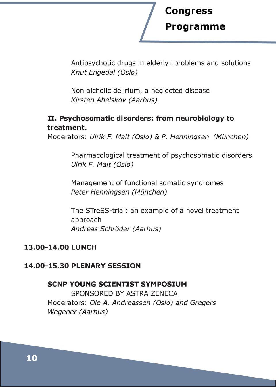 Henningsen (München) Pharmacological treatment of psychosomatic disorders Ulrik F.