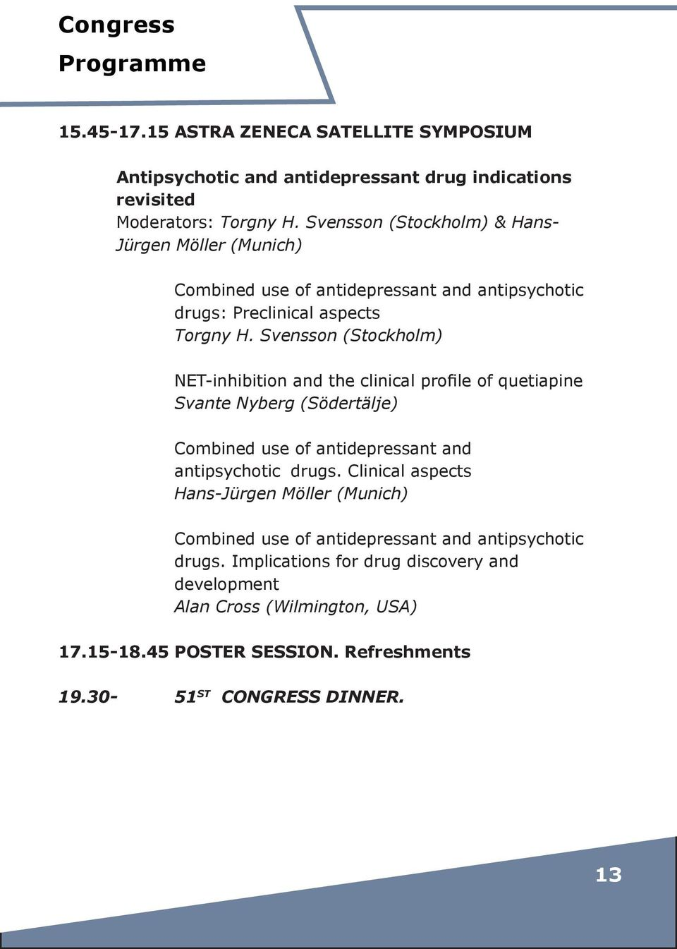 Svensson (Stockholm) NET-inhibition and the clinical profile of quetiapine Svante Nyberg (Södertälje) Combined use of antidepressant and antipsychotic drugs.