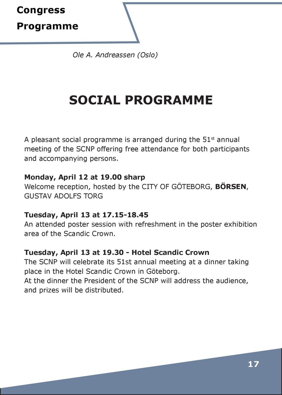 accompanying persons. Monday, April 12 at 19.00 sharp Welcome reception, hosted by the CITY OF GÖTEBORG, BÖRSEN, GUSTAV ADOLFS TORG Tuesday, April 13 at 17.15-18.