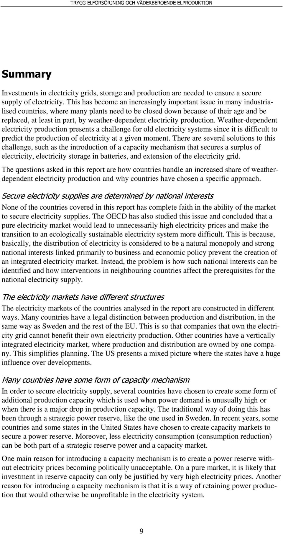 electricity production. Weather-dependent electricity production presents a challenge for old electricity systems since it is difficult to predict the production of electricity at a given moment.