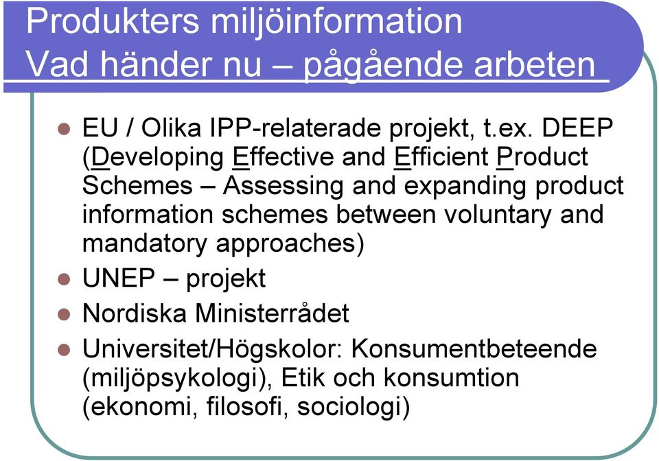 information schemes between voluntary and mandatory approaches)! UNEP projekt!