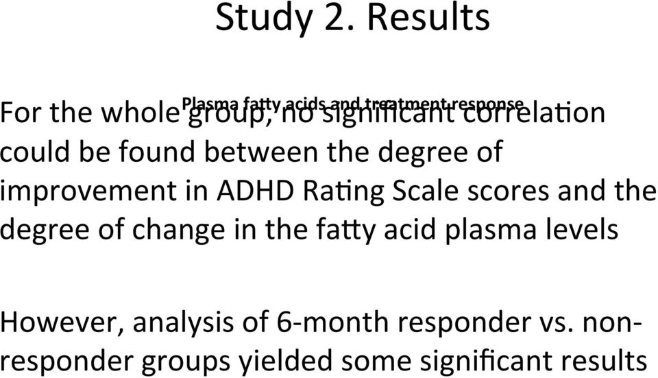 significant correla:on could be found between the degree of improvement in ADHD