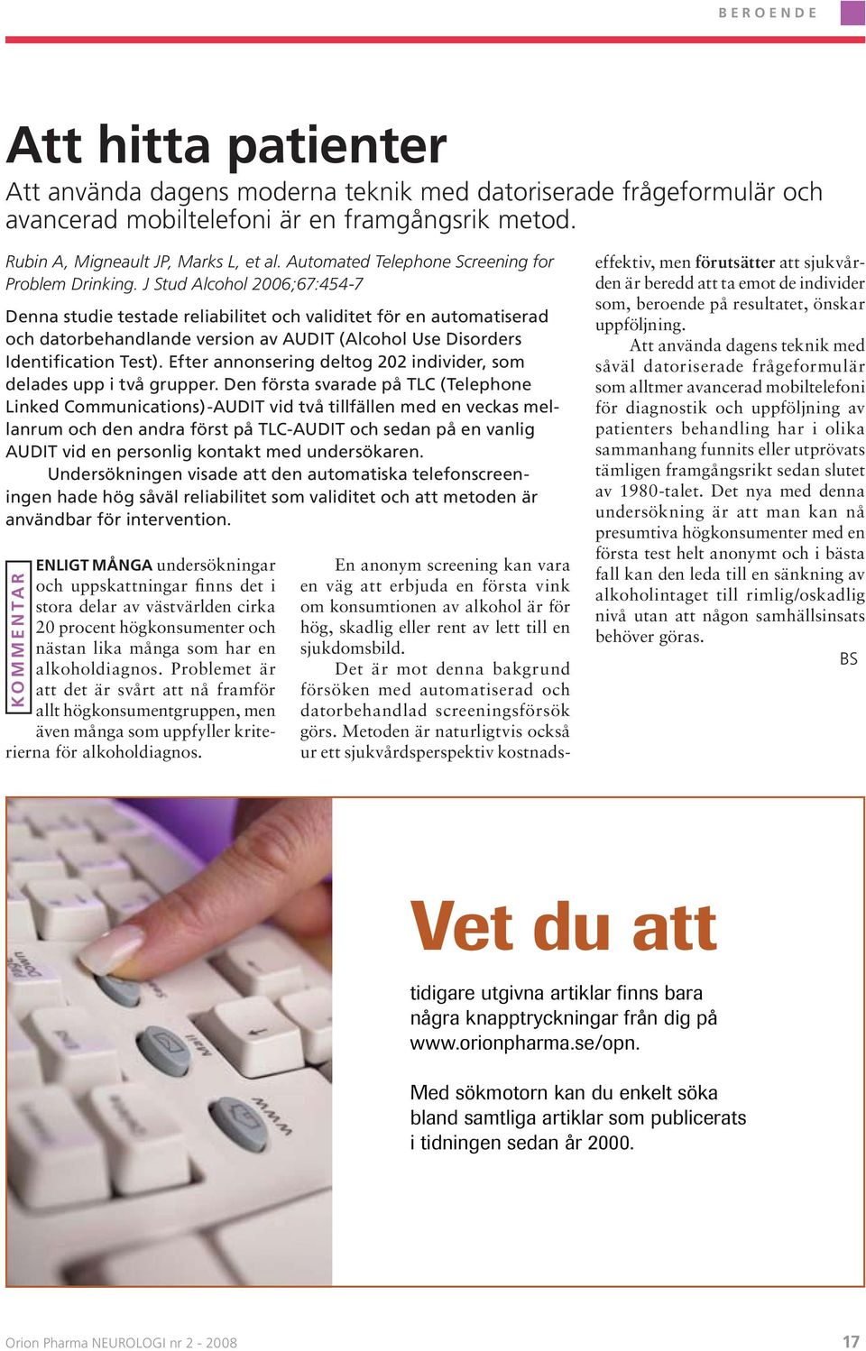 J Stud Alcohol 2006;67:454-7 Denna studie testade reliabilitet och validitet för en automatiserad och datorbehandlande version av AUDIT (Alcohol Use Disorders Identification Test).