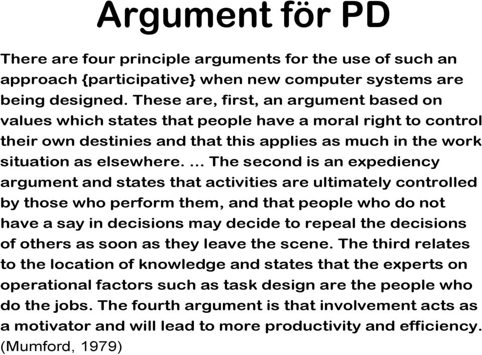 ... The second is an expediency argument and states that activities are ultimately controlled by those who perform them, and that people who do not have a say in decisions may decide to repeal the