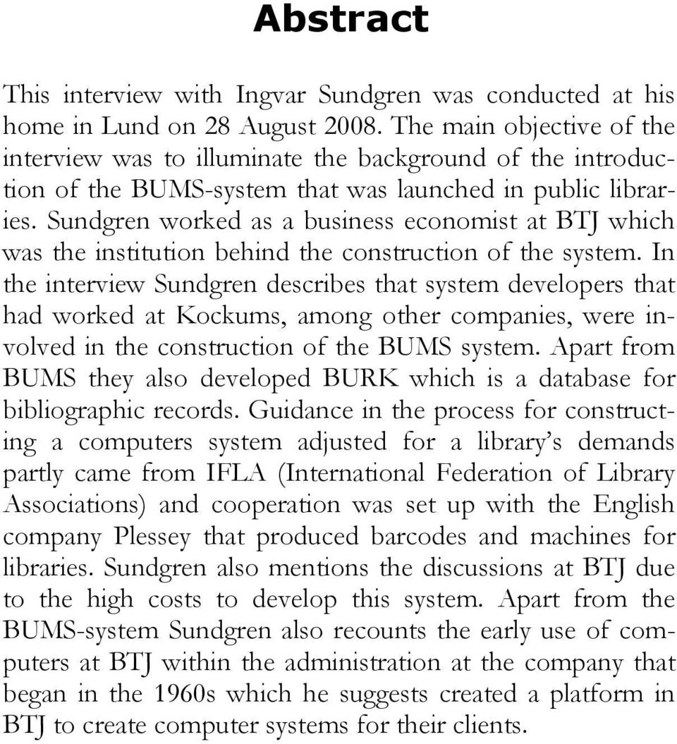 Sundgren worked as a business economist at BTJ which was the institution behind the construction of the system.
