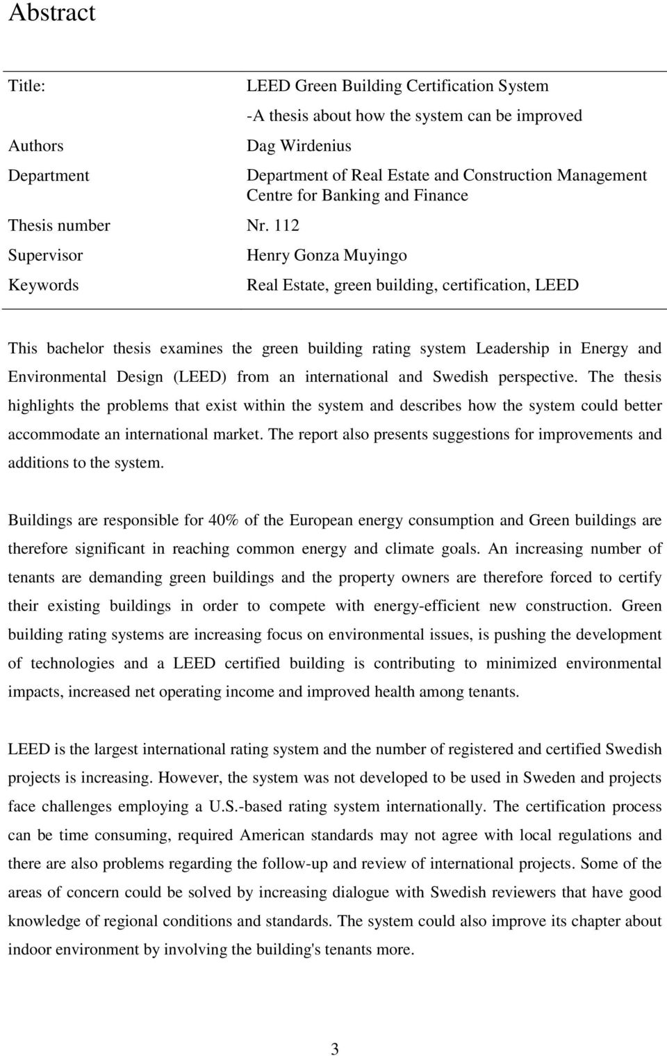 examines the green building rating system Leadership in Energy and Environmental Design (LEED) from an international and Swedish perspective.