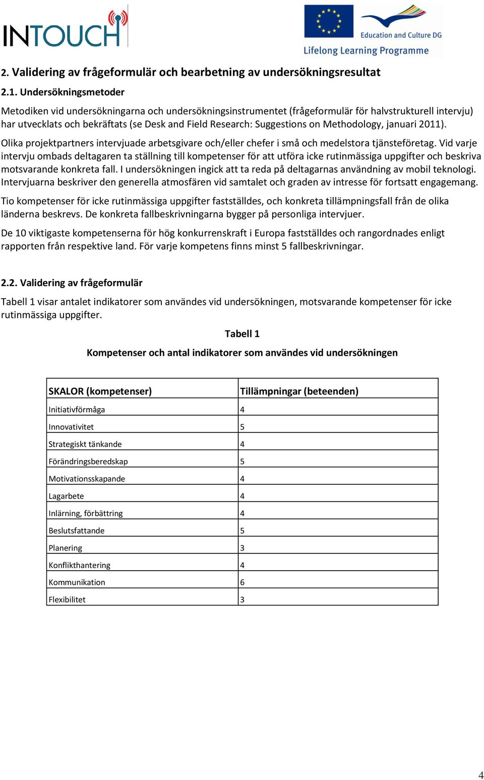 on Methodology, januari 2011). Olika projektpartners intervjuade arbetsgivare och/eller chefer i små och medelstora tjänsteföretag.