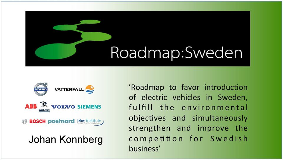 introduc1on of electric vehicles in Sweden, fulfill the