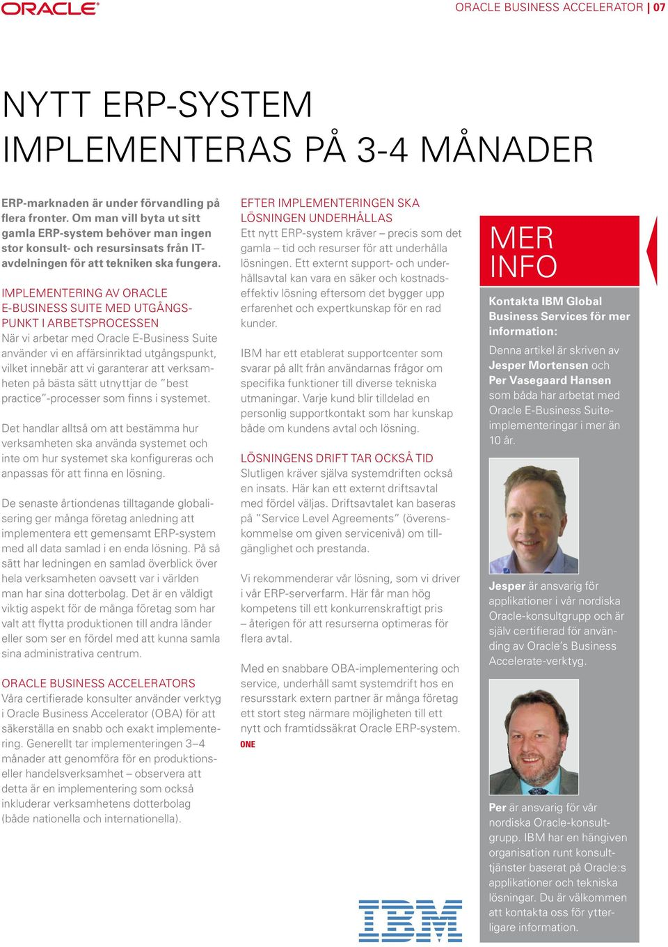 Implementering av Oracle E-Business Suite med utgångspunkt i arbetsprocessen När vi arbetar med Oracle E-Business Suite använder vi en affärsinriktad utgångspunkt, vilket innebär att vi garanterar