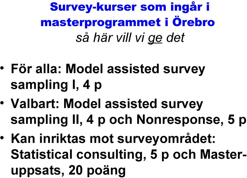 assisted survey sampling II, 4 p och Nonresponse, 5 p Kan inriktas